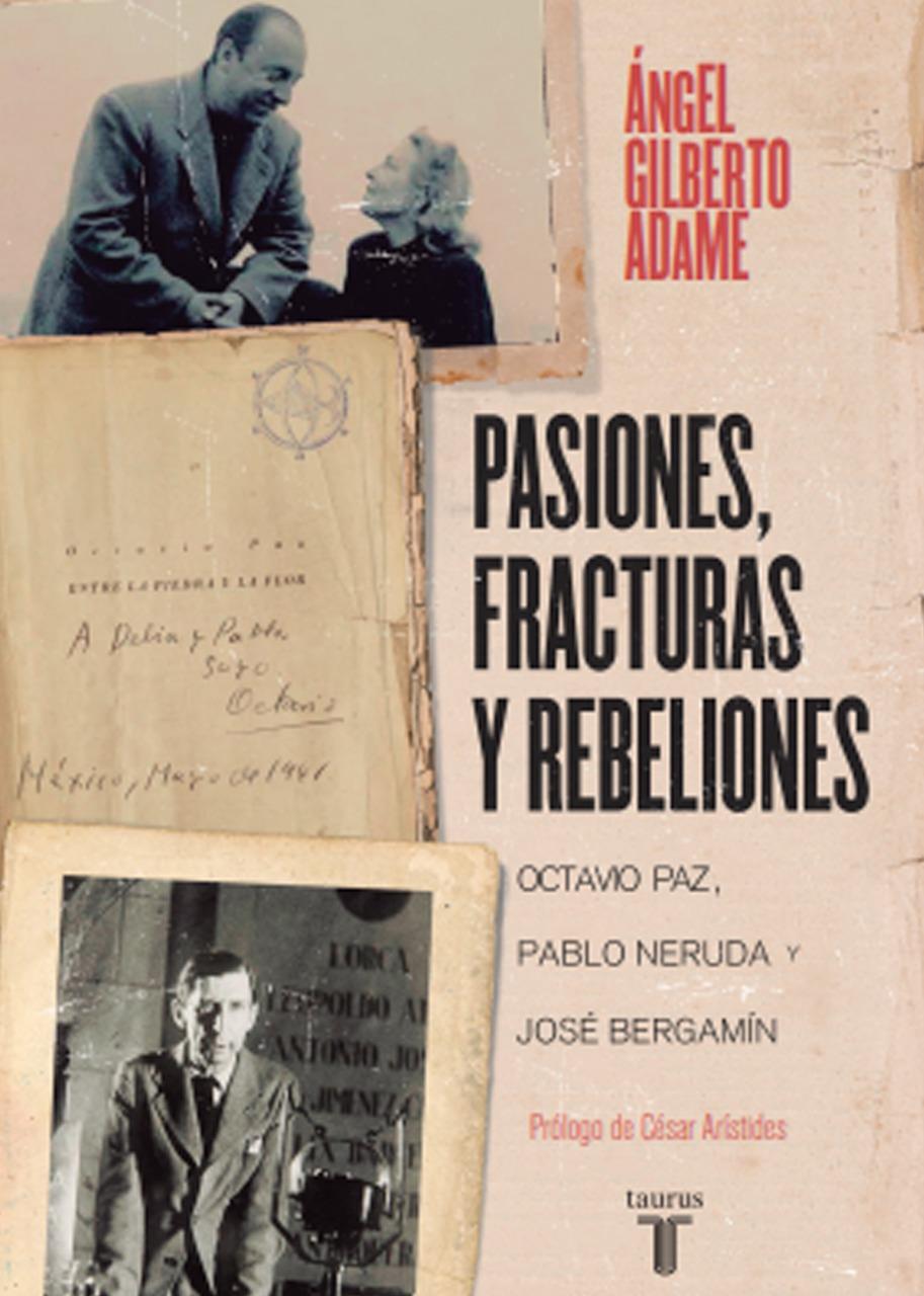 Pasiones, fracturas y rebeliones, Octavio Paz, Pablo Neruda y José Bergamín